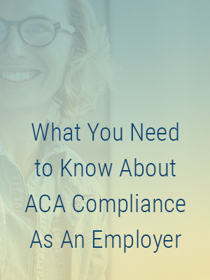 What you need to know about ACA compliance as an employer